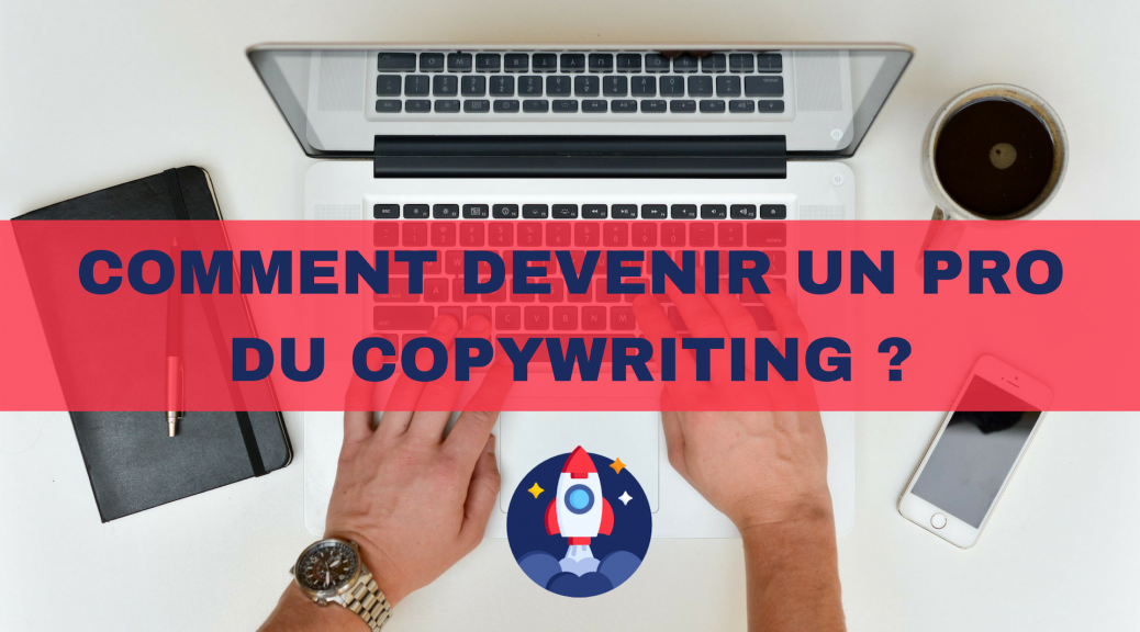 16 - Comment devenir un pro du copywriting
