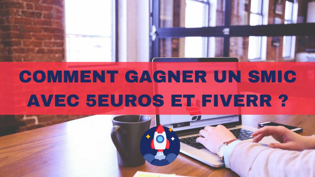 5 - Comment gagner un SMIC tous les mois avec 5euros com et Fiverr