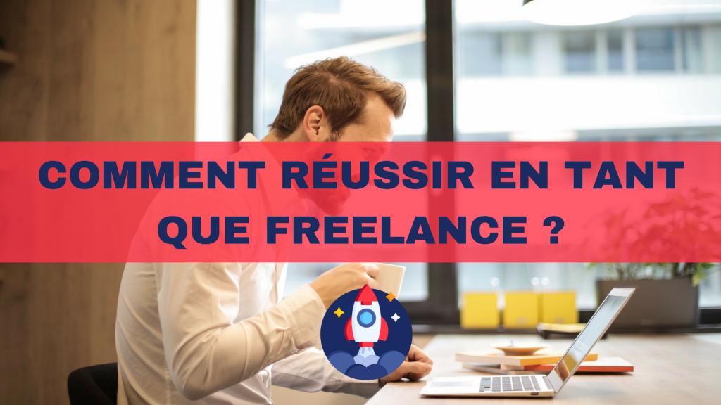 6 - Comment reussir en tant que freelance