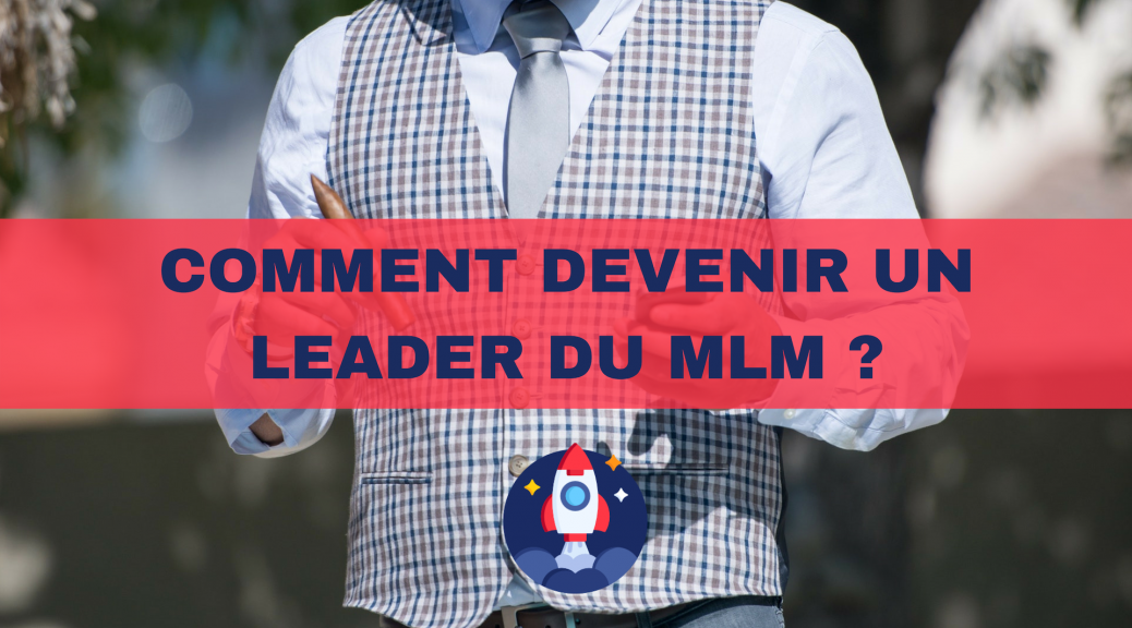 9 - Comment devenir un leader du MLM